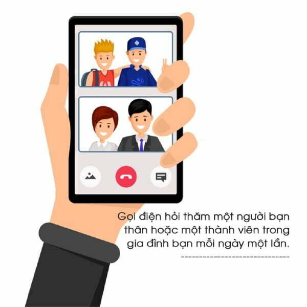 Gọi điện hỏi thăm một người bạn thân hoặc một thành viên trong gia đình bạn mỗi ngày một lần